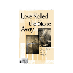 Love Rolled the Stone Away